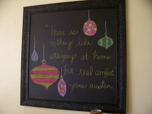 "In living room; Artwork changes, but quote stays the same, ""There is nothing like staying at home for real comfort.""  ~jane austen"